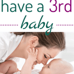 reasons to have a 3rd baby/3rd baby tips/ adding a 3rd baby to your family/needs/parenting/deciding on a/having/preparing/pregnant